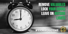 9PM Routine, Remove valuables, Lock up, Leave on Lights